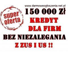 KREDYT DLA FIRM – 150 000 PLN BEZ ZAŚWIADCZEŃ Z ZUS I US !
